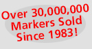 Over 14,000,000 markers Sold Since 1983